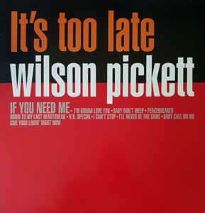 Wilson Pickett ‎– It's Too Late