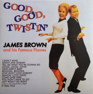James Brown And His Famous Flames* ‎– Good, Good, Twistin'