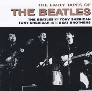 The Beatles / The Beatles With Tony Sheridan / Tony Sheridan And The Beat Brothers ‎– The Early Tapes Of The Beatles